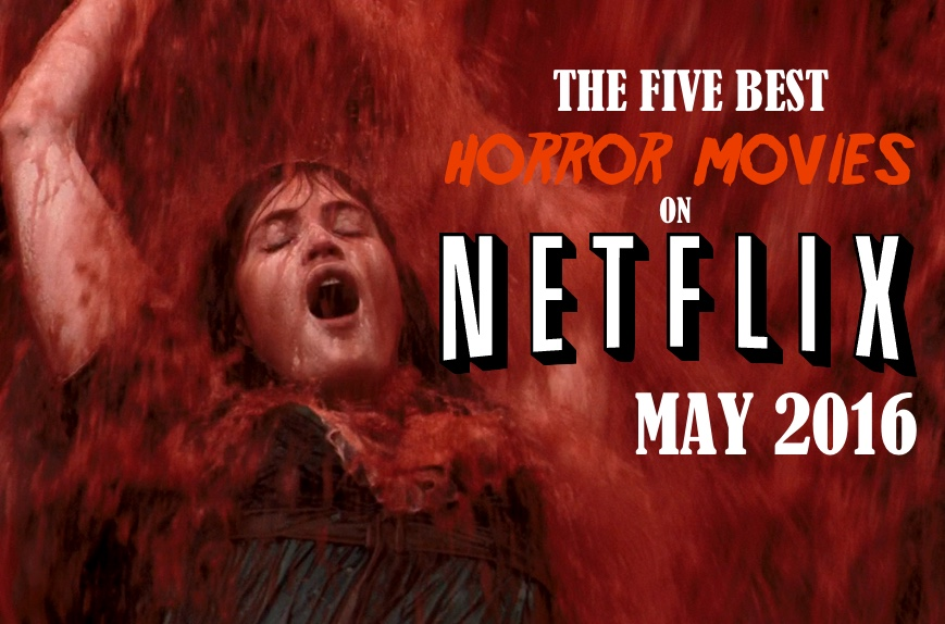 The Five Best Horror Movies on Netflix May 2016 - CutPrintFilm
